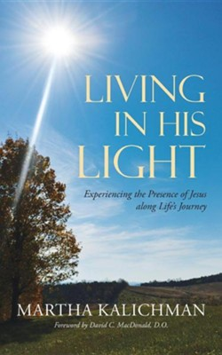 Living in His Light: Experiencing the Presence of Jesus Along Life's Journey  -     By: Martha Kalichman