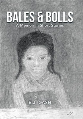 Bales & Bolls: A Memoir in Short Stories  -     By: E.J. Cash