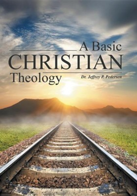 A Basic Christian Theology  -     By: Jeffrey P. Pedersen