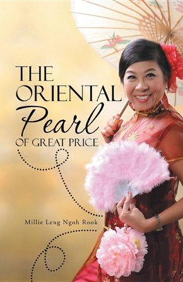 The Oriental Pearl of Great Price  -     By: Millie Leng Ngoh Rook
