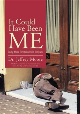 It Could Have Been Me: Rising Above the Obstacles in Our Lives  -     By: Jeffrey Moore