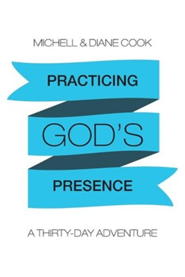 Practicing God's Presence: A Thirty-Day Adventure  -     By: Michell Cook, Diane Cook