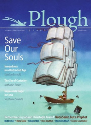Plough Quarterly No. 13 - Save Our Souls: Inwardness in a Distracted Age  -     By: Eberhard Arnold, Stephanie Saldana, Ross Douthat