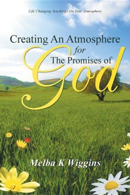 Creating an Atmosphere for the Promises of God  -     By: Melba K. Wiggins