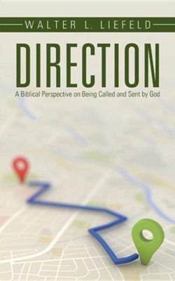 Direction: A Biblical Perspective on Being Called and Sent by God  -     By: Walter L. Liefeld