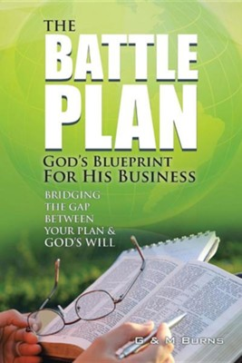 The Battle Plan: God's Blueprint for His Business: Bridging the Gap Between Your Plan & God's Will  -     By: G. Burns, M. Burns