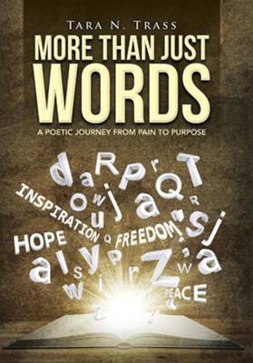More Than Just Words: A Poetic Journey from Pain to Purpose  -     By: Tara N. Trass