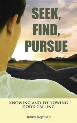 Seek, Find, Pursue: Knowing and Following God's Calling  -     By: Jenny Deptuch