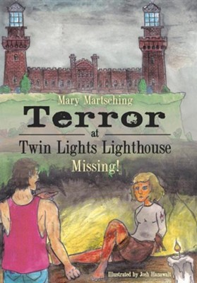 Terror at Twin Lights Lighthouse: Missing!  -     By: Mary Martsching