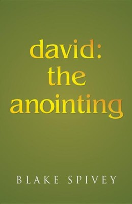David: The Anointing  -     By: Blake Spivey