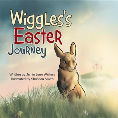 Wiggles's Easter Journey  -     By: Jamie Lynn Walters     Illustrated By: Sharon Smith