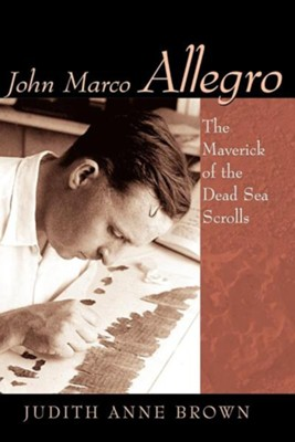 John Marco Allegro: The Maverick of the Dead Sea Scrolls  -     By: Judith Anne Brown