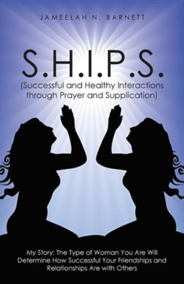 S.H.I.P.S. (Successful and Healthy Interactions Through Prayer and Supplication)  -     By: Jameelah N. Barnett