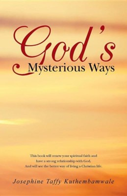 God's Mysterious Ways  -     By: Josephine Taffy Kuthembamwale