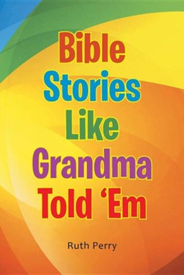 Bible Stories Like Grandma Told 'em  -     By: Ruth Perry