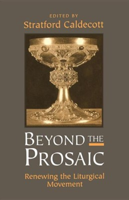 Beyond the Prosaic: Renewing the Liturgical Movement   -     Edited By: Stratford Caldecott