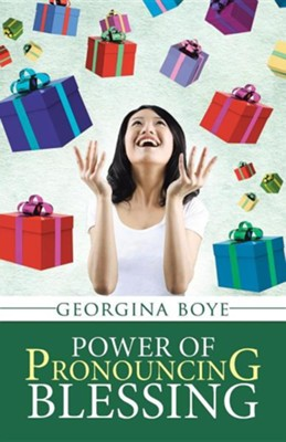 Power of Pronouncing Blessing  -     By: Georgina Boye