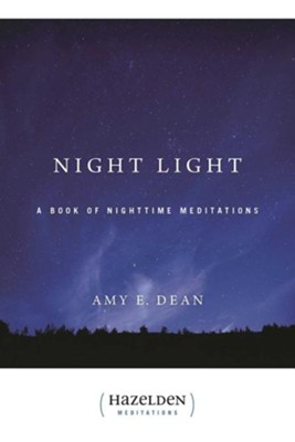 Night Light: A Book of Nighttime Meditations  -     By: Amy E. Dean