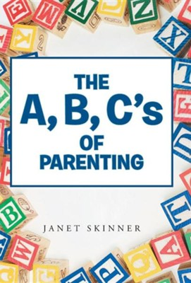 The A, B, C's of Parenting  -     By: Janet Skinner