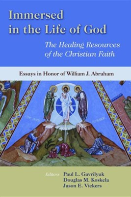 Immersed in the Life of God: The Healing Resources of the Christian Faith: Essays in Honor of William J. Abraham  -     Edited By: Paul L. Gavrilyuk, Douglas M. Koskela, Jason E. Vickers     By: Paul L. Gavrilyuk(Eds.), Douglas M. Koskela(Eds.) & Jason E. Vickers(Eds.)