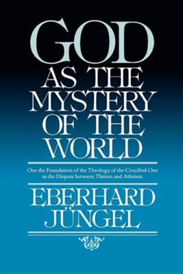 God as Mystery of the World  -     By: Eberhard Jungel