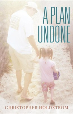 A Plan Undone  -     By: Christopher Holdstrom