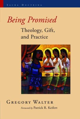 Being Promised: Theology, Gift, and Practice   -     By: Gregory A. Walter