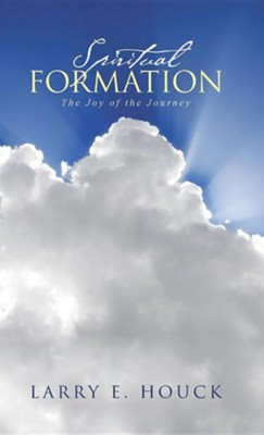 Spiritual Formation: The Joy of the Journey  -     By: Larry E. Houck