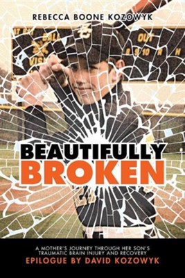 Beautifully Broken: A Mother's Journey Through Her Son's Traumatic Brain Injury and Recovery  -     By: Rebecca Boone Kozowyk