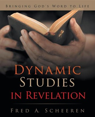 Dynamic Studies in Revelation: Bringing God's Word to Life  -     By: Fred A. Scheeren
