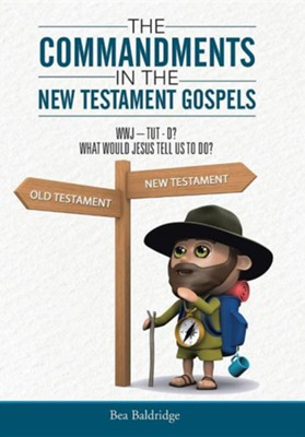The Commandments in the New Testament Gospels: Wwj-Tut-D? What Would Jesus Tell Us to Do?  -     By: Bea Baldridge