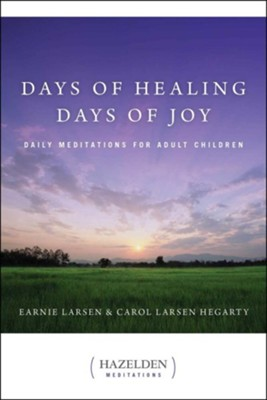 Days of Healing Days of Joy: Daily Meditations for Adult Children  -     By: Earnie Larsen, Carol Larsen Hegarty