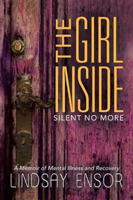 The Girl Inside: Silent No More  -     By: Lindsay Ensor