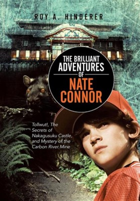 The Brilliant Adventures of Nate Connor: Tollwut!, the Secrets of Nakagusuku Castle, and Mystery of the Carbon River Mine  -     By: Roy A. Hinderer