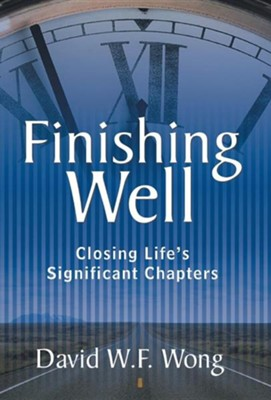 Finishing Well: Closing Life's Significant Chapters  -     By: David W.F. Wong