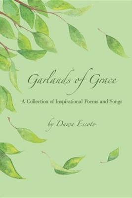 Garlands of Grace: A Collection of Inspirational Poems and Songs  -     By: Dawn Escoto