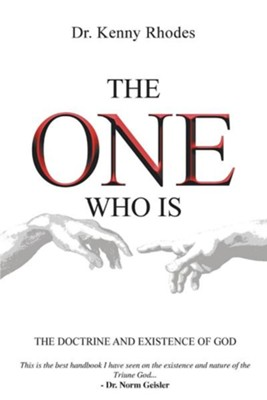 The One Who Is: The Doctrine and Existence of God  -     By: Kenny Rhodes