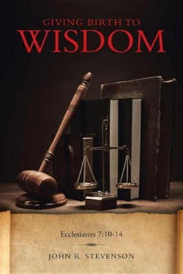 Giving Birth to Wisdom  -     By: John R. Stevenson