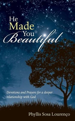 He Made You Beautiful: Devotions and Prayers for a Deeper Relationship with God  -     By: Phyllis Sosa Lourenco