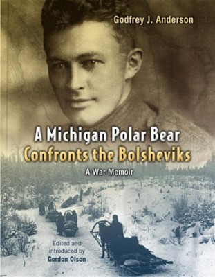 A West Michigan Polar Bear Confronts the Bolsheviks: A War Memoir  -     By: Geofrey J. Anderson