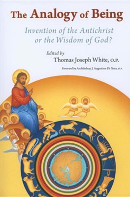 The Analogy of Being: Invention of the Anti-Christ or Wisdom of God?  -     Edited By: Thomas J. White     By: Thomas J. White(Ed.)