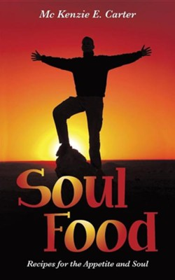 Soul Food: Recipes for the Appetite and Soul  -     By: McKenzie E. Carter