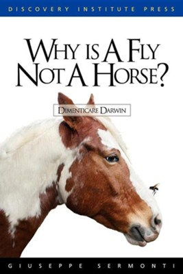 Why Is a Fly Not a Horse?  -     By: Giuseppe Sermonti