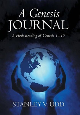 A Genesis Journal: A Fresh Reading of Genesis 1-12  -     By: Stanley V. Udd