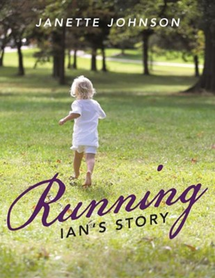 Running: Ian's Story  -     By: Janette Johnson