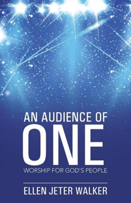An Audience of One: Worship for God's People  -     By: Ellen Jeter Walker