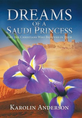 Dreams of a Saudi Princess: And the Christians Who Believed in Them  -     By: Karolin Anderson
