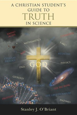 A Christian Student's Guide to Truth in Science  -     By: Stanley J. O'Briant