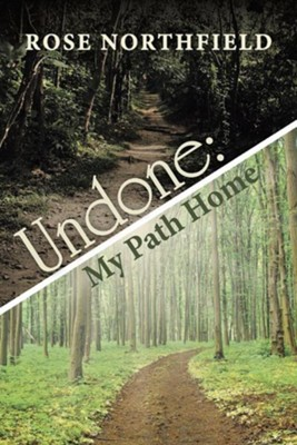Undone: My Path Home  -     By: Rose Northfield