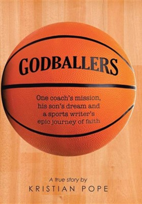 Godballers: One Coach's Mission, His Son's Dream and a Sports Writer's Epic Journey of Faith  -     By: Kristian Pope